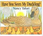 USED (GD) Have You Seen My Duckling? by Nancy Tafuri