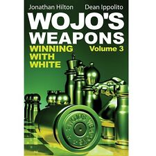 Wojo's Weapons: Winning With White, Book 3. By Ippolito and Hilton NEW CHESS