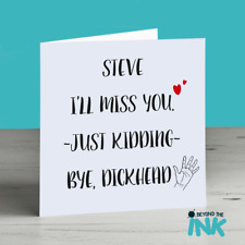 Personalised Funny Leaving Card - New Job - I'll Miss You Just Kidding, Bye