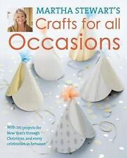 Martha Stewart's Crafts for All Occasions: With 225 Projects for New Year's Through Christmas, and Every Celebration in Between by Martha Stewart (Hardback, 2011)