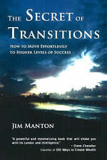 The Secret of Transitions: How to Move Effortlessly to Higher Levels of Success,