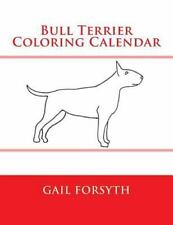 Bull Terrier Coloring Calendar, Paperback by Forsyth, Gail, Brand New, Free s.