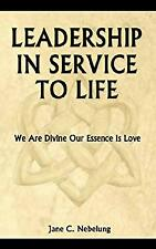 Leadership in Service to Life by Nebelung, Jane C.