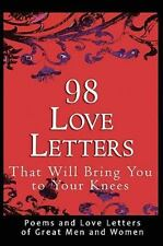 98 Love Letters That Will Bring You to Your Knees : Poems and Love Letters of...
