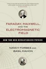 Faraday, Maxwell, and the Electromagnetic Field: How Two Men Revolutionized Phys