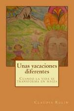 Unas Vacaciones Diferentes : Cuando la Vida Se Transforma en Magia by Claudia...