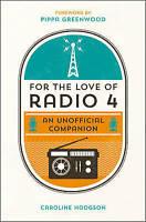For the Love of Radio 4: An Unofficial Companion, Hodgson, Caroline, New