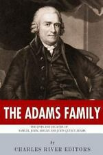 The Adams Family : The Lives and Legacies of Samuel, John, Abigail and John...