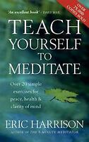 Teach Yourself to Meditate: Over 20 Exercises fo, Eric Harrison, New