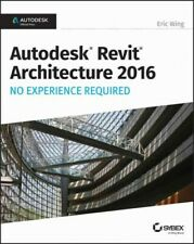 Autodesk Revit Architecture 2016 : No Experience Required, Paperback by Wing,...
