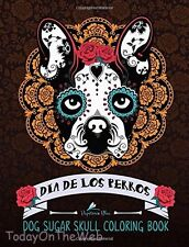 Dog Sugar Skull Coloring Book: Dia de Los Perros (Coloring Books For Grown-Ups)