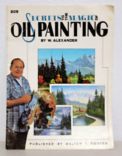 Vintage WALTER FOSTER 208 WILLIAM ALEXANDER SECRETS TO THE MAGIC OF OIL PAINTING