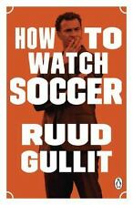 How to Watch Soccer by Ruud Gullit (2017, Paperback)
