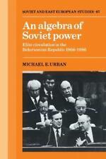 An Algebra of Soviet Power : Elite Circulation in the Belorussian Republic,...