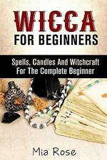 Wicca: Spells, Candles And Witchcraft for the Complete Beginner (Wicca For Begin
