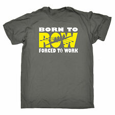 Born To Row Forced To Work MENS T-SHIRT tee birthday gift rowing rower kayak