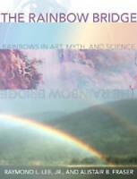 The Rainbow Bridge: Rainbows in Art, Myth, and Science-ExLibrary