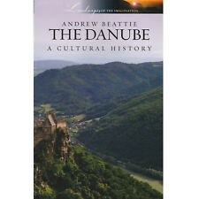 The Danube A Cultural History Andrew Beattie River Landscapes of the Imagination