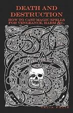 Death and Destruction : How to Cast Magic Spells for Vengeance, Harm, &c by...