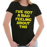 Ive Got A Bad Feeling About This Space Movie Tee Shirts Tshirts For Women