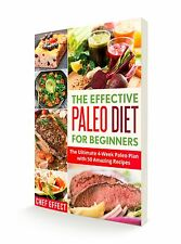 The Effective Paleo Diet for Beginners: The Ultimate 4-Week Paleo Plan