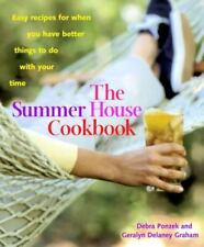 The Summer House Cookbook: Easy Recipes for When You Have Better Things to Do wi