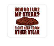 CUSTOM Mouse Pad 1/4 - Like My Steak Next to My Other Steak
