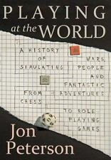 Playing at the World : A History of Simulating Wars, People and Fantastic...