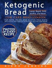 Ketogenic Bread: Low Carb Bread Cookbook for Keto, Paleo, and Gluten Free Diets