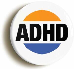 ADHD BADGE BUTTON PIN AWARENESS ADD ASD AUTISM