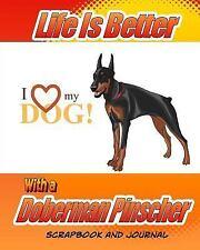 Dog Scrapbook: Life Is Better with a Doberman Pinscher Scrapbook and Journal.