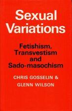 Sexual Variations: Fetishism, Transvestism and Sado-masochism by Glenn F. Wilson