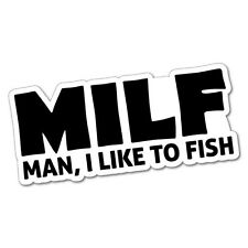 MILF MAN I LIKE TO FISH Sticker Decal Boat Fishing Tackle 4x4 #5805J
