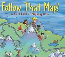Follow That Map! : A First Book of Mapping Skills by Scot Ritchie (2009,...
