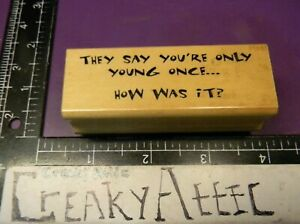 THEY SAY YOU'RE ONLY YOUNG ONCE RUBBER STAMP ART IMPRESSIONS F1679 CREAKYATTIC