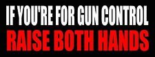 If You're For Gun Control, Raise Both Hands Bumper Sticker