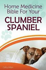 Home Medicine Bible for Your Clumber Spaniel : The Alternative Health Guide.