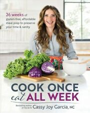 Cook Once, Eat All Week : 26 Weeks of Gluten-free, Affordable Meal Prep to Pr...
