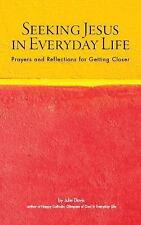 Seeking Jesus in Everyday Life : Prayers and Reflections for Getting Closer...
