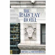 The Barclay Hotel : New York's Elegant Hideaway for the Rich and Famous by...