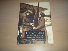 Flying High: Pioneer Women in American Aviation  Mitchell, Charles R. & KW House