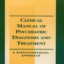 Clinical Manual of Psychiatric Diagnosis and Treatment: A Biopsychosocial Approa
