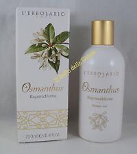 L'ERBOLARIO Bagnoschiuma doccia OSMANTHUS 250ml bath foam Shower woman