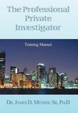 The Professional Private Investigator Training Manual: By DeT. James D. Mense...