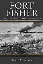 Fort Fisher : The Battle for the Gibraltar of the South by Greg Ahlgren...