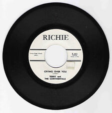 DOO WOP 45 TEDDY & THE CONTINENTALS CRYING OVER YOU ON RICHIE VG+ ORIGINAL