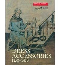 Dress Accessories, c. 1150- c. 1450 by Frances Pritchard, Geoff Egan (Paperback, 2008)
