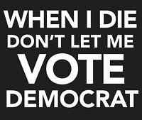 "3"" Sticker When I Die Vote Democrat Funny Political Humor Republican Hardhat"