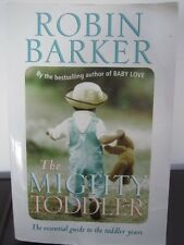 THE MIGHTY TODDLER: THE ESSENTIAL GUIDE TO THE TODDLER YEARS - ROBIN BARKER