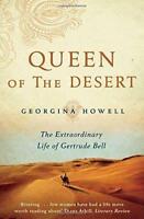 Queen of the Desert: The Extraordinary Life of Gertrude Bell by Howell, Georgina